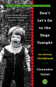DON'T LET'S GO TO THE DOGS TONIGHT by Alexandra Fuller is a Memoir Landmark Title on Book Country.