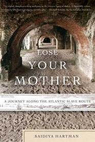 LOSE YOUR MOTHER by Saidiya Hartman is a Travel Landmark Title on Book Country.