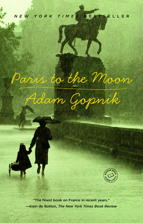PARIS TO THE MOON by Adam Gopnik is a Travel Landmark Title on Book Country.